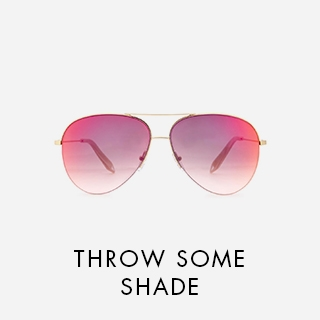 THROW SOME SHADES